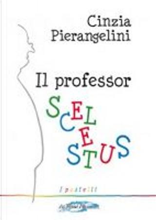 Il professor Scelestus by Cinzia Pierangelini