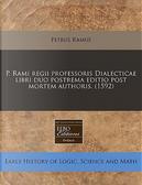 P. Rami Regii Professoris Dialecticae Libri Duo Postrema Editio Post Mortem Authoris. (1592) by Petrus Ramus