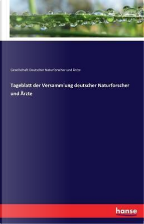 Tageblatt der Versammlung deutscher Naturforscher und Ärzte by Gesellschaft Deutscher Naturforscher und Ärzte