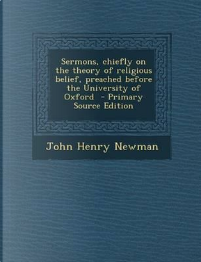 Sermons, Chiefly on the Theory of Religious Belief by Cardinal John Henry Newman