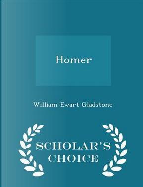 Homer - Scholar's Choice Edition by William Ewart Gladstone
