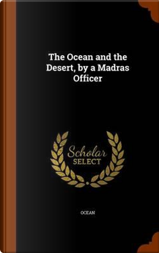 The Ocean and the Desert, by a Madras Officer by Ocean