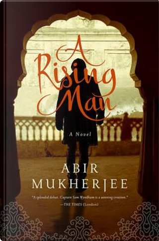 A Rising Man by Abir Mukherjee