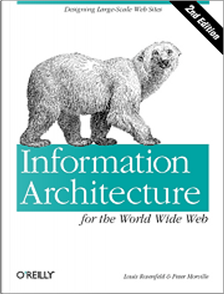 Information Architecture for the World Wide Web by Jakob Nielsen, Louis Rosenfeld, Peter Morville