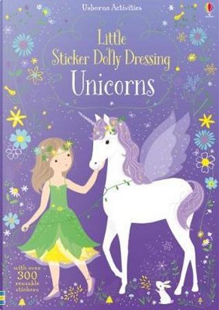 Little Sticker Dolly Dressing Unicorns by FIONA WATT