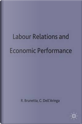 Labour Relations and Economic Performance by Carlo Dell'aringad