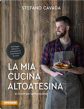 La mia cucina altoatesina by Stefano Cavada