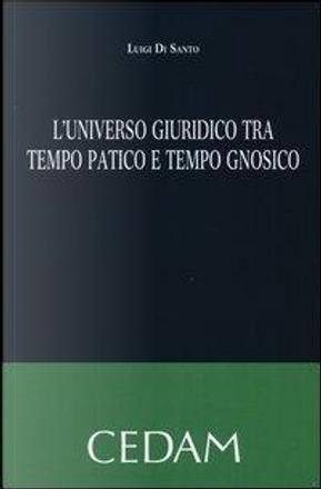 L'universo giuridico tra tempo patico e tempo gnosico by Luigi Di Santo