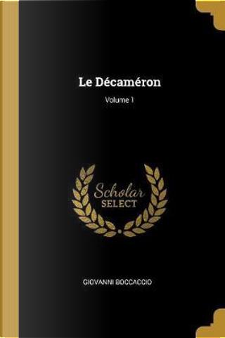 Le Décaméron; Volume 1 by Giovanni Boccaccio