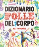 Dizionario folle del corpo by Katy Couprie