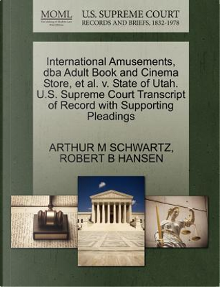 International Amusements, DBA Adult Book and Cinema Store, et al. V. State of Utah. U.S. Supreme Court Transcript of Record with Supporting Pleadings by Arthur M. Schwartz