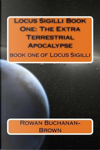 The Extra Terrestrial Apocalypse by Rowan Buchanan-brown