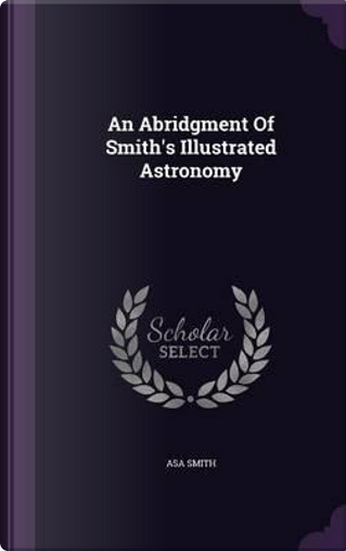 An Abridgment of Smith's Illustrated Astronomy by Asa Smith