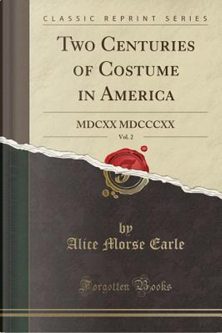 Two Centuries of Costume in America, Vol. 2 by Alice Morse Earle