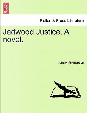 Jedwood Justice. A novel. Vol. I. by Albany Fonblanque