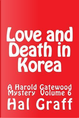 Love and Death in Korea by Hal Graff