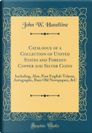 Catalogue of a Collection of United States and Foreign Copper and Silver Coins by John W. Haseltine