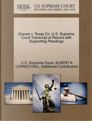 Graves V. Texas Co. U.S. Supreme Court Transcript of Record with Supporting Pleadings by Albert A. Carmichael
