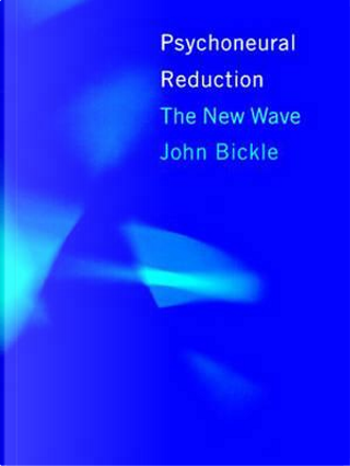 Psychoneural Reduction by John Bickle