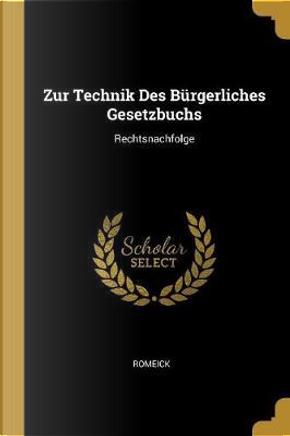 Zur Technik Des Bürgerliches Gesetzbuchs by Romeick