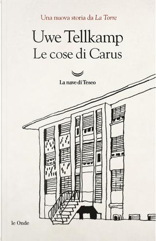 Le cose di Carus by Uwe Tellkamp