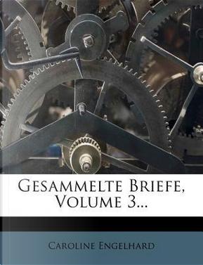 Gesammelte Briefe, Volume 3. by Caroline Engelhard