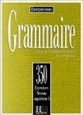 350 Exercices De Grammaire Niveau Superieur I by Sorbonne, J. Cadiot-Cueilleron