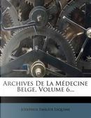 Archives de La M Decine Belge, Volume 6... by Josephus Emilius Lequime