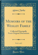 Memoirs of the Wesley Family, Vol. 1 of 2 by Adam Clarke