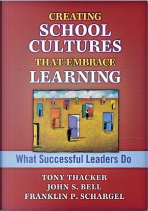 Creating School Cultures That Embrace Learning by John Bell