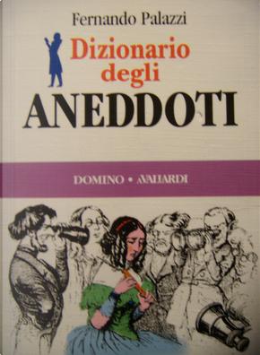 Dizionario degli aneddoti by Fernando Palazzi