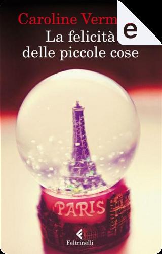 La felicità delle piccole cose by Caroline Vermalle