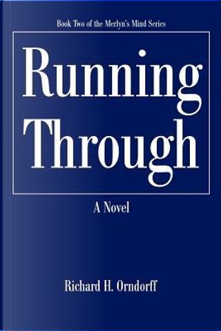Running Through by Richard H. Orndorff