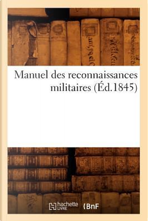 Manuel des Reconnaissances Militaires (ed.1845) by Sans Auteur