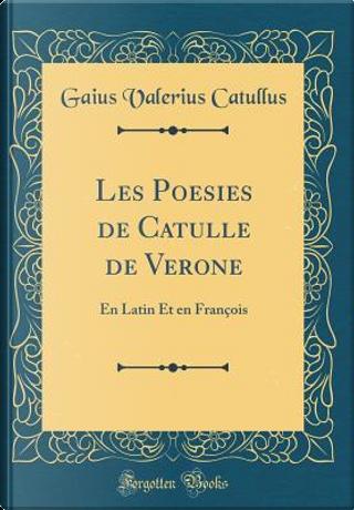 Les Poesies de Catulle de Verone by Gaius Valerius Catullus