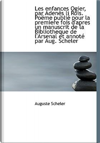 Les Enfances Ogier, Par Aden?'s Li Rois. Po Me Publi Pour La Premiere Fois D'Apres Un Manuscrit de L by Auguste Scheler