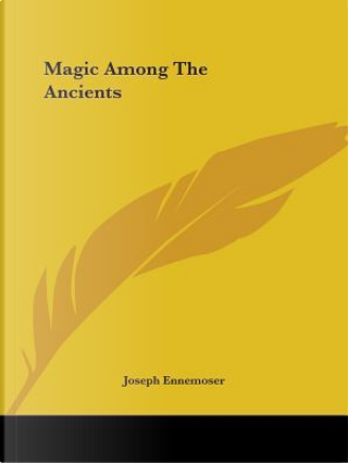 Magic Among the Ancients by Joseph Ennemoser
