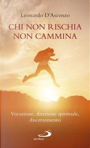 Chi non rischia non cammina. Vocazione, direzione spirituale, discernimento by Leonardo D'Ascenzo