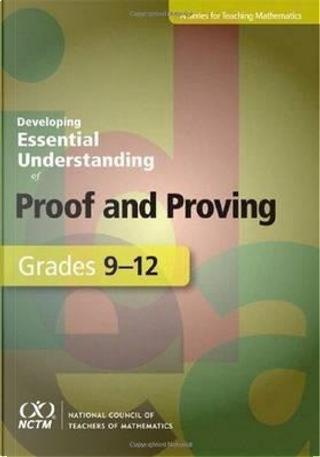Developing Essential Understanding of Proof and Proving for Teaching Mathematics in Grades 9-12 by Amy Ellis