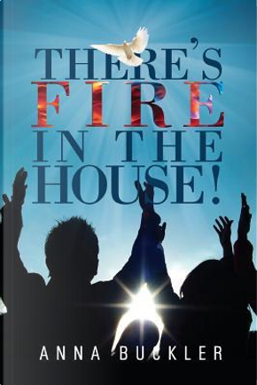 There's Fire in the House! by Anna Buckler