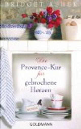 Die Provence-Kur für gebrochene Herzen by Bridget Asher