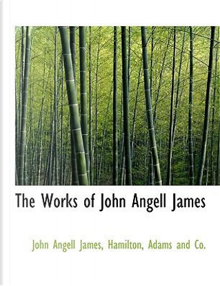 The Works of John Angell James by John Angell James