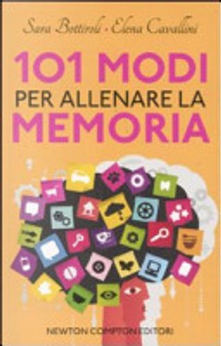 101 modi per allenare la memoria by Sara Bottiroli