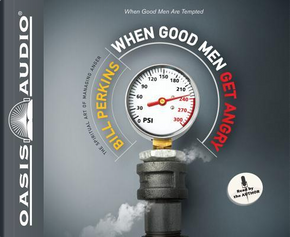 When Good Men Get Angry by Bill Perkins