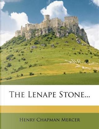 The Lenape Stone... by Henry Chapman Mercer
