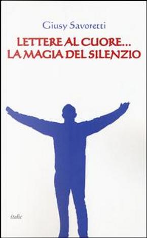 Lettere al cuore... La magia del silenzio by Giusy Savoretti