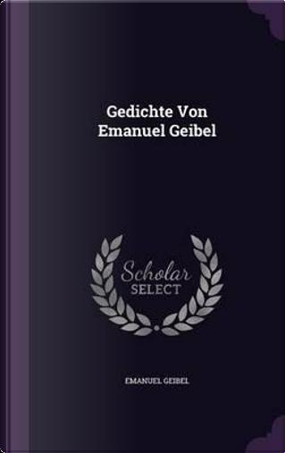 Gedichte Von Emanuel Geibel by Emanuel Geibel