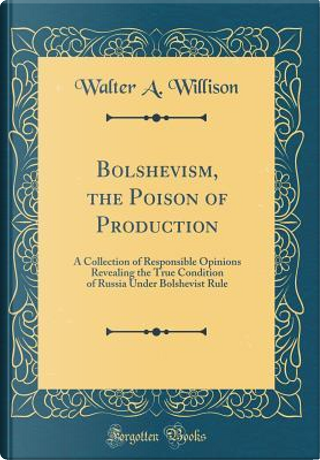 Bolshevism, the Poison of Production by Walter a. Willison