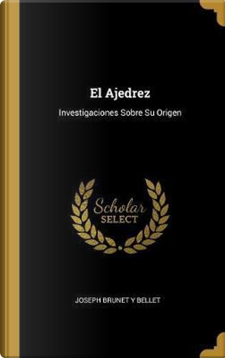 El Ajedrez by Joseph Brunet y. Bellet