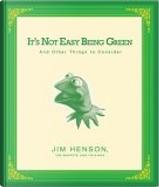 It's Not Easy Being Green by and Friends, Jim Henson, The Muppets